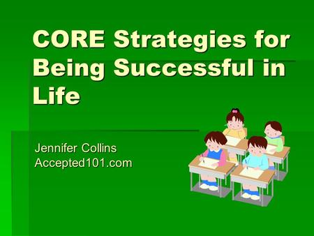 CORE Strategies for Being Successful in Life Jennifer Collins Accepted101.com.