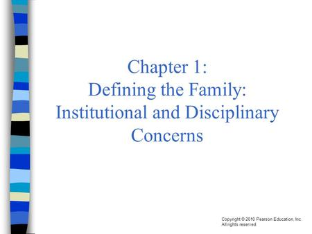 Copyright © 2010 Pearson Education, Inc. All rights reserved. Chapter 1: Defining the Family: Institutional and Disciplinary Concerns.