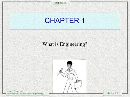 Namas Chandra Introduction to Mechanical engineering Chapter 1-1 EML 3004C CHAPTER 1 What is Engineering?