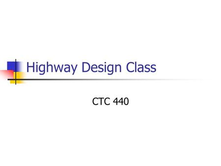 Highway Design Class CTC 440. Introductions Students Me.