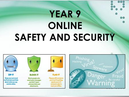 YEAR 9 ONLINE SAFETY AND SECURITY. Online safety Phishing Cyberbullying Grooming Viruses Cookies <strong>Social</strong> <strong>networking</strong> Worms & trojans.