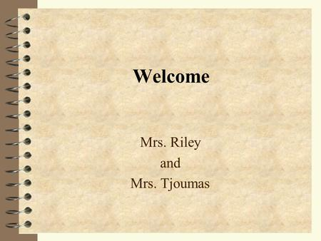 Welcome Mrs. Riley and Mrs. Tjoumas. High Expectations Responsibility Achievement Respect Citizenship.