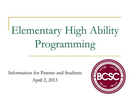 Elementary High Ability Programming Information for Parents and Students April 2, 2013.