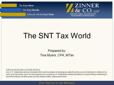 The SNT Tax World Prepared by: Tina Myers, CPA, MTax CIRCULAR 230 DISCLOSURE NOTICE: Any U.S. federal tax advice included in this communication (including.