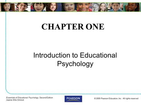 © 2009 Pearson Education, Inc. All rights reserved Essentials of Educational Psychology, Second Edition Jeanne Ellis Ormrod CHAPTER ONE Introduction to.