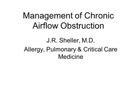 Management of Chronic Airflow Obstruction J.R. Sheller, M.D. Allergy, Pulmonary & Critical Care Medicine.