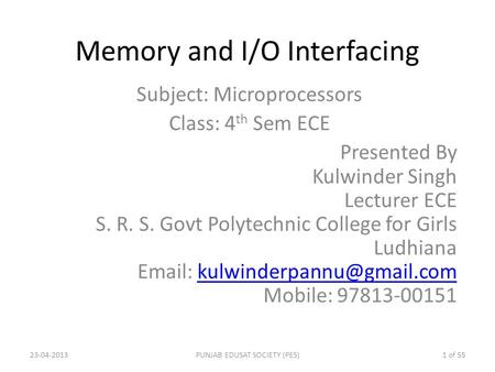 Memory and I/O Interfacing Subject: Microprocessors Class: 4 th Sem ECE Presented By Kulwinder Singh Lecturer ECE S. R. S. Govt Polytechnic College for.