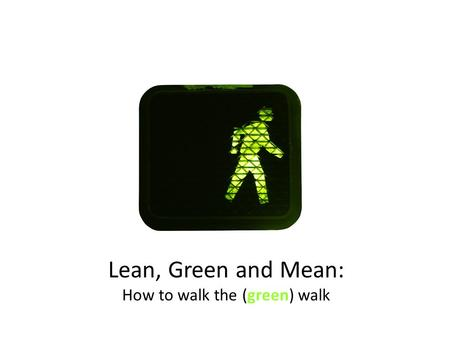 Lean, Green and Mean: How to walk the (green) walk.