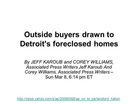 Outside buyers drawn to Detroit's foreclosed homes By JEFF KAROUB and COREY WILLIAMS, Associated Press Writers Jeff Karoub And Corey Williams, Associated.
