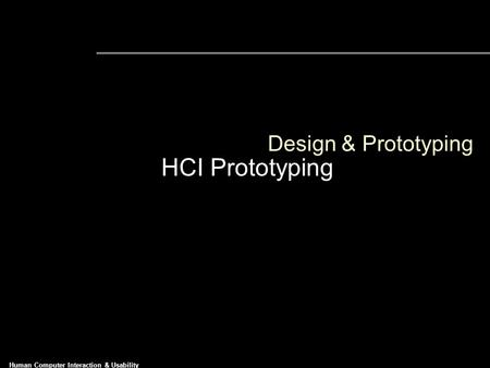 Human Computer Interaction & Usability Prototyping Design & Prototyping HCI Prototyping.
