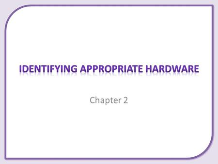 Chapter 2. This presentation covers: – Choosing input devices – Choosing output devices – Choosing storage devices.