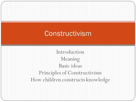 Constructivism Introduction Meaning Basic ideas