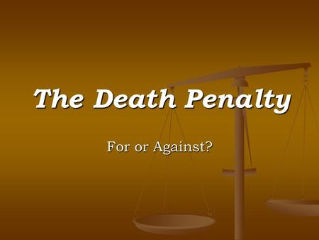 The Death Penalty For or Against?. What is Capital Punishment? Legal punishment by death. Capital punishment has existed in most societies Capital punishment.