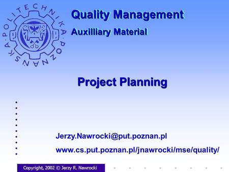 Project Planning Copyright, 2002 © Jerzy R. Nawrocki  Quality Management Auxilliary.