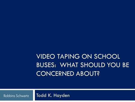 Todd K. Hayden VIDEO TAPING ON SCHOOL BUSES: WHAT SHOULD YOU BE CONCERNED ABOUT?