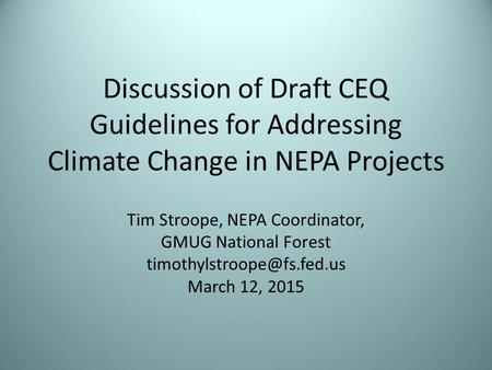 Discussion of Draft CEQ Guidelines for Addressing Climate Change in NEPA Projects Tim Stroope, NEPA Coordinator, GMUG National Forest