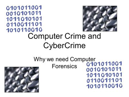 Computer Crime and CyberCrime Why we need Computer Forensics.