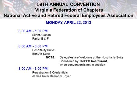 59TH ANNUAL CONVENTION Virginia Federation of Chapters National Active and Retired Federal Employees Association MONDAY, APRIL 22, 2013 8:00 AM - 5:00.