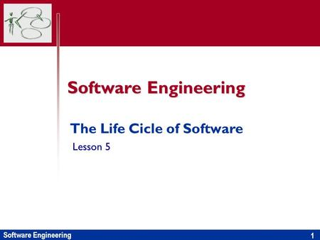 Software Engineering 1 The Life Cicle of Software Lesson 5.