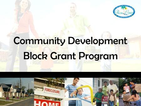 Community Development Block Grant Program. Overview $750,000 Housing Rehabilitation Grant Housing Rehabilitation Program –Home-owner occupied rehabilitation.