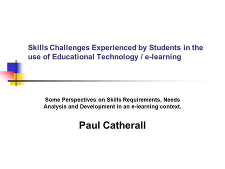 Skills Challenges Experienced by Students in the use of <strong>Educational</strong> Technology / e-learning Some Perspectives on Skills Requirements, Needs Analysis and.