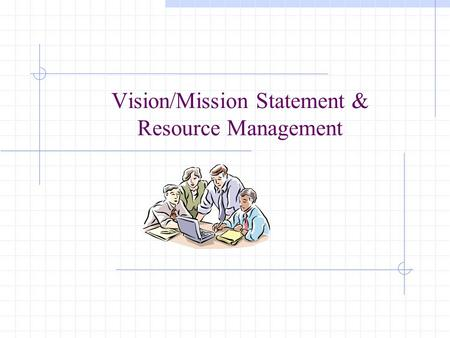 Vision/Mission Statement & Resource Management. Learning Outcomes (Vision, Mission, Philosophy, Goals & Objectives) Students are able to: Distinguish.
