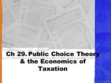 Ch 29. Public Choice Theory & the Economics of Taxation