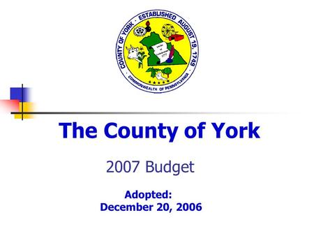 2007 Budget The County of York Adopted: December 20, 2006.