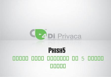 Phish your victims in 5 quick steps. Phish yourself today In less than 5 minutes What is Phish5? Phish5 is a Security Awareness service With Phish5, a.