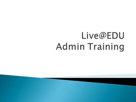  2:00 pm - 2:15 p.m. ◦ Intro, Welcome and Overview of Agenda  2:15 p.m. - 3:00 p.m. – Admin Training ◦ Introduction to Live at EDU and roadmap.