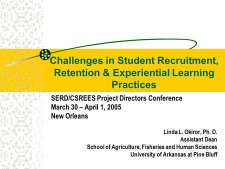Challenges in Student Recruitment, Retention & Experiential Learning Practices SERD/CSREES Project Directors Conference March 30 – April 1, 2005 New Orleans.