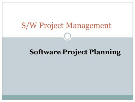 S/W Project Management Software Project Planning.