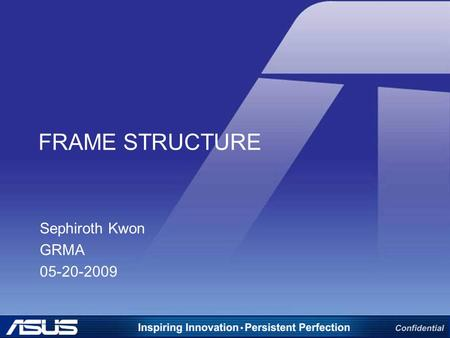 FRAME STRUCTURE Sephiroth Kwon GRMA 05-20-2009. OUTLINE Repair Rule Frame Structure-Intel –P5 series –P6 series Frame Structure-AMD –AM2/ AM2+/AM3 series.