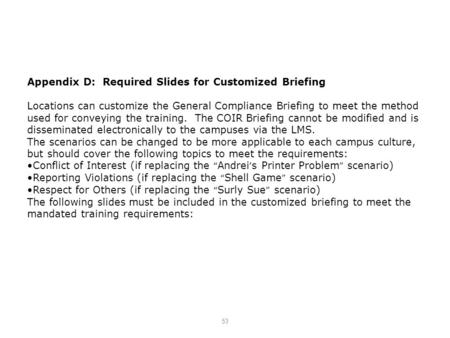 Appendix D: Required Slides for Customized Briefing Locations can customize the General Compliance Briefing to meet the method used for conveying the training.