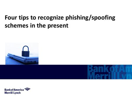 Four tips to recognize phishing/spoofing schemes in the present.