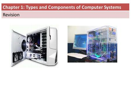 Chapter 1: Types and Components of Computer Systems Revision.