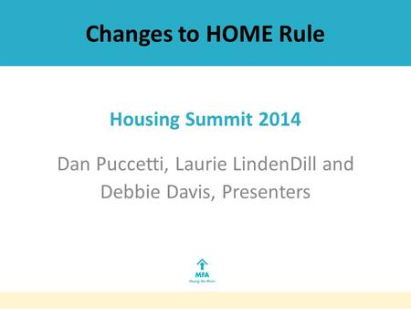 Changes to HOME Rule Housing Summit 2014 Dan Puccetti, Laurie LindenDill and Debbie Davis, Presenters.