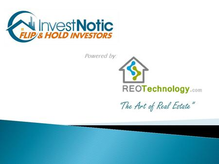 """ The Art of Real Estate"" Powered by:. What is REO Technology? REO Technology is a comprehensive, process driven web based real estate investor platform."