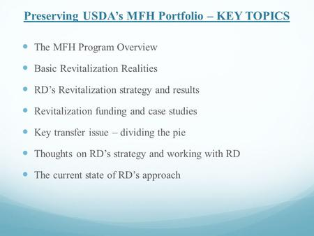 Preserving USDA's MFH Portfolio – KEY TOPICS The MFH Program Overview Basic Revitalization Realities RD's Revitalization strategy and results Revitalization.