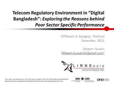 "Telecom Regulatory Environment in ""Digital Bangladesh"": Exploring the Reasons behind Poor Sector Specific Performance CPRSouth 6, Bangkok, Thailand December,"