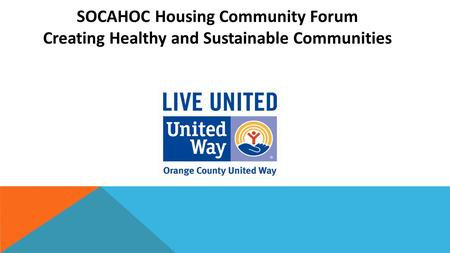 SOCAHOC Housing Community Forum Creating Healthy and Sustainable Communities.