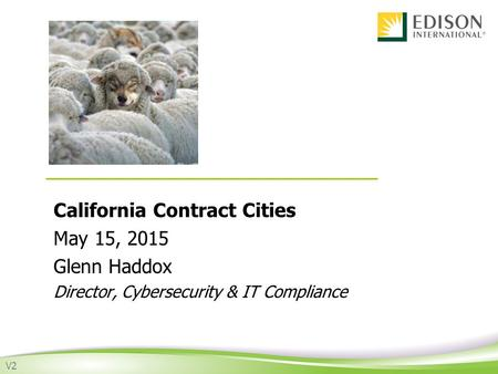 California Contract Cities May 15, 2015 Glenn Haddox Director, Cybersecurity & IT Compliance V2.
