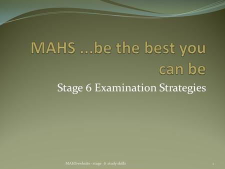 Stage 6 Examination Strategies 1MAHS website - stage 6 study skills.
