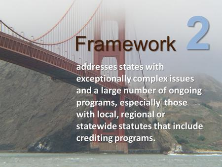 Framework addresses states with exceptionally complex issues and a large number of ongoing programs, especially those with local, regional or statewide.