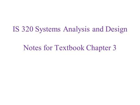 IS 320 Systems Analysis and Design Notes for Textbook Chapter 3