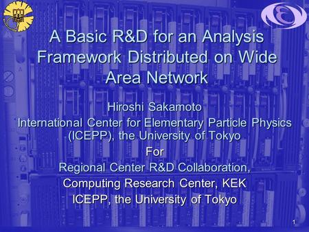1 A Basic R&D for an Analysis Framework Distributed on Wide Area Network Hiroshi Sakamoto International Center for Elementary Particle Physics (ICEPP),