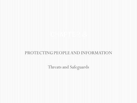 PROTECTING PEOPLE AND INFORMATION Threats and Safeguards