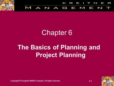 Copyright © Houghton Mifflin Company. All rights reserved. 6-1 Chapter 6 The Basics of Planning and Project Planning.