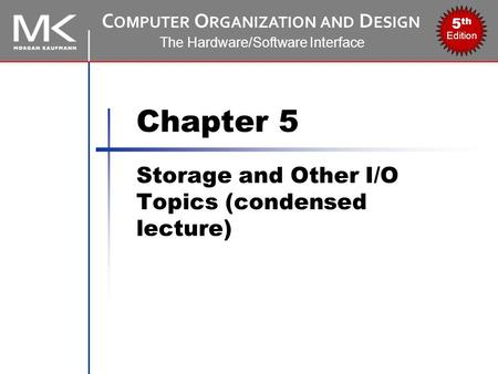 C OMPUTER O RGANIZATION AND D ESIGN The Hardware/Software Interface 5 th Edition Chapter 5 Storage and Other I/O Topics (condensed lecture)