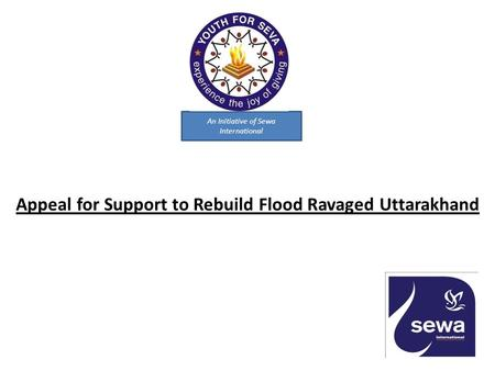 An Initiative of Sewa International Appeal for Support to Rebuild Flood Ravaged Uttarakhand.
